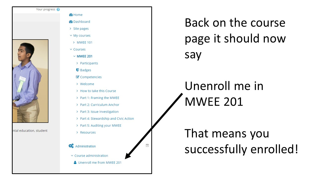 Image: Screenshot of Chesapeake Exploration MWEE 201 homepage, arrow pointing to Unenroll me from MWEE 201 under Course administration in the side Navigation Panel; Text: Back on the course page it should now say Unenroll me in MWEE 201, That means you successfully enrolled!