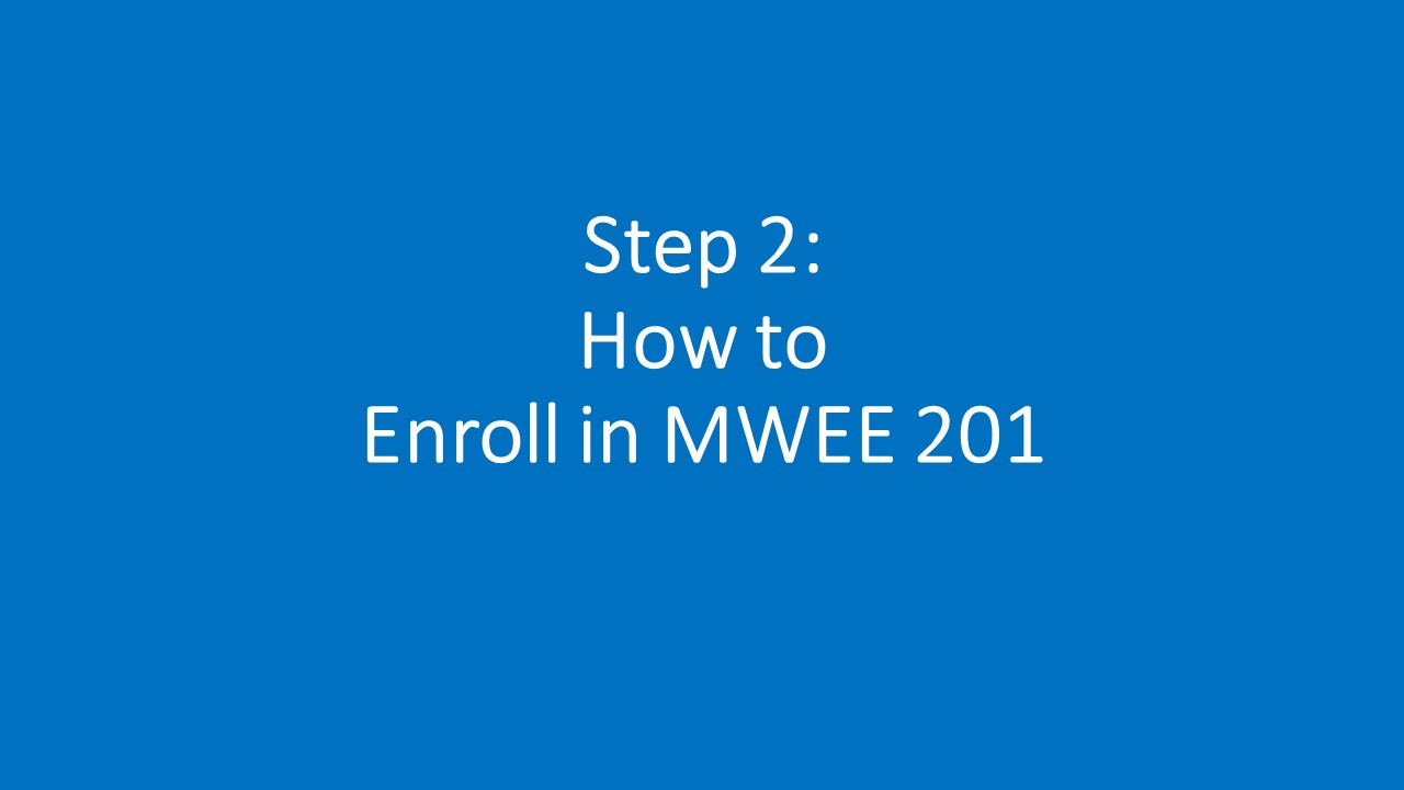 Text: Step 1: How to Enroll in MWEE 201