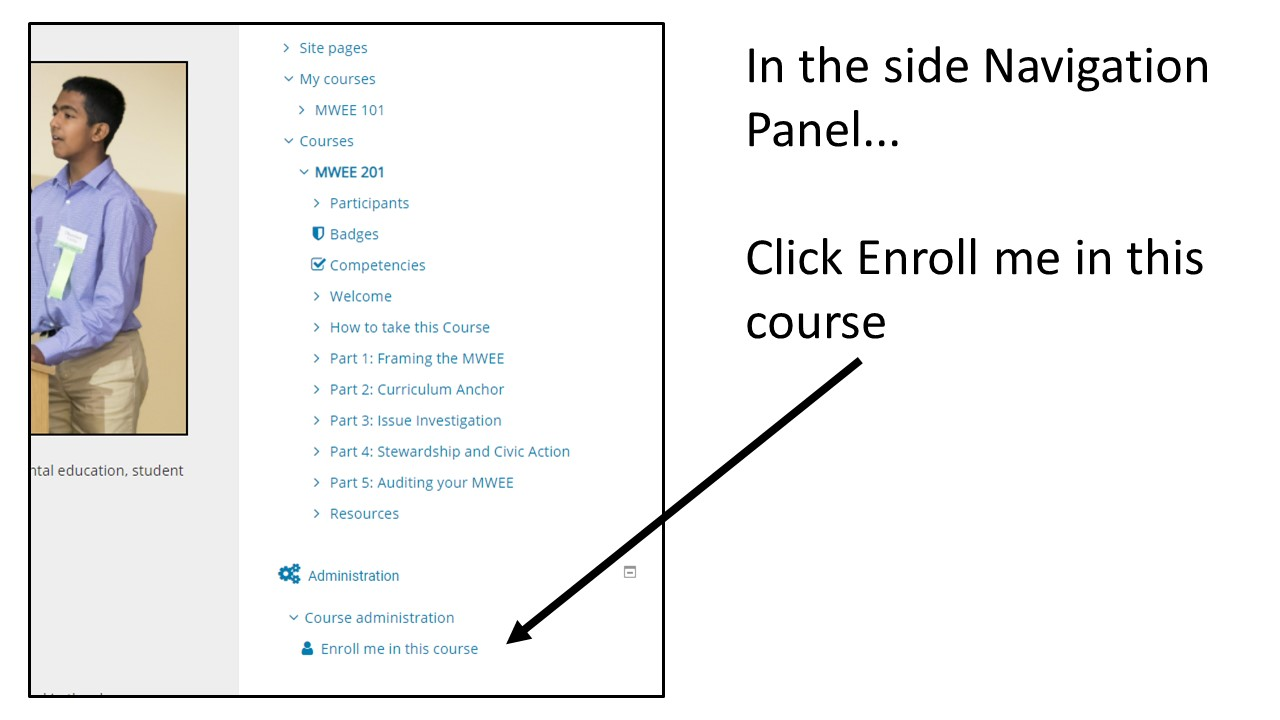 Image: Screenshot of Chesapeake Exploration MWEE 201 homepage, arrow pointing to Enroll me in this course under Course administration in the side Navigation Panel Text: In the side Navigation Panel…Click Enroll me in this course