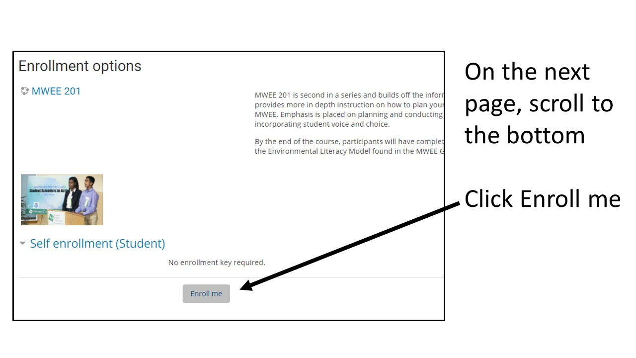 Image: Screenshot of course enrollment page with MWEE 201 description, arrow pointing to Enroll me button; Text: On the next page, scroll to the bottom, Click Enroll me